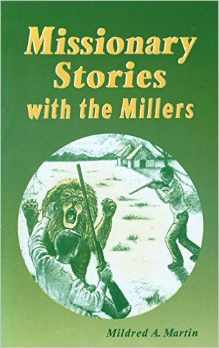 Missionary Stories with the Millers by Mildred A. Martin.