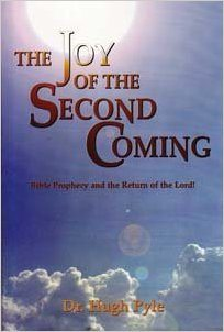 The Joy of the Second Coming: Bible Prophecy and the Return of the Lord by Dr. Hugh Pyle