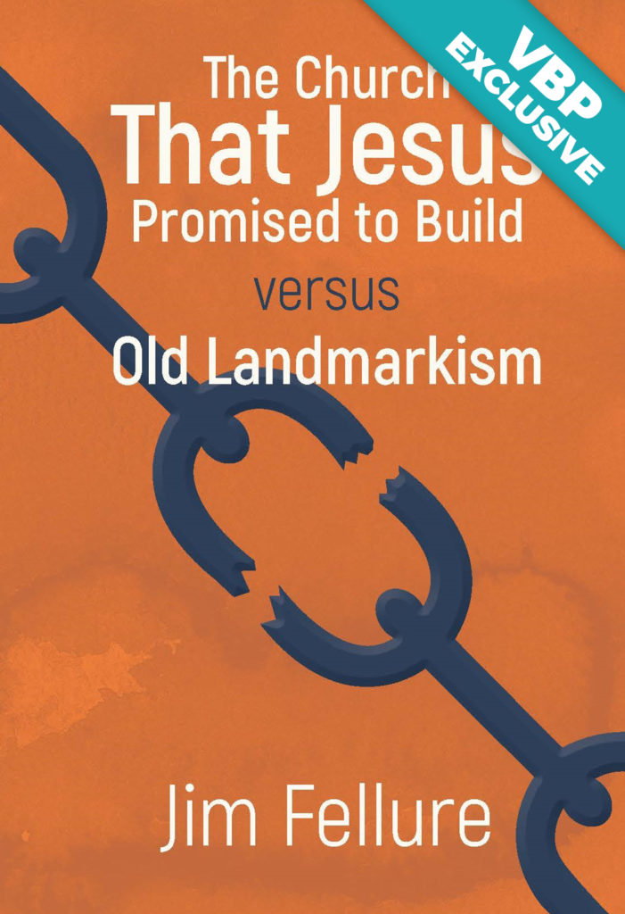 The Church that Jesus Promised to Build vs Old Landmarkism