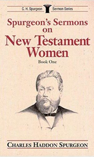 Spurgeon's Sermons on New Testament Women: Book One