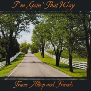 I'm Goin' That Way | Travis Alltop and Friends