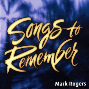 Mark Rogers—Songs to Remember