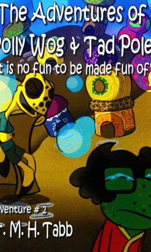 """The Adventures of Polly Wog and Tad Pole: """"It is no fun to be made fun of"""""""