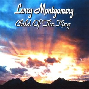 Larry Montgomery—Child of the King